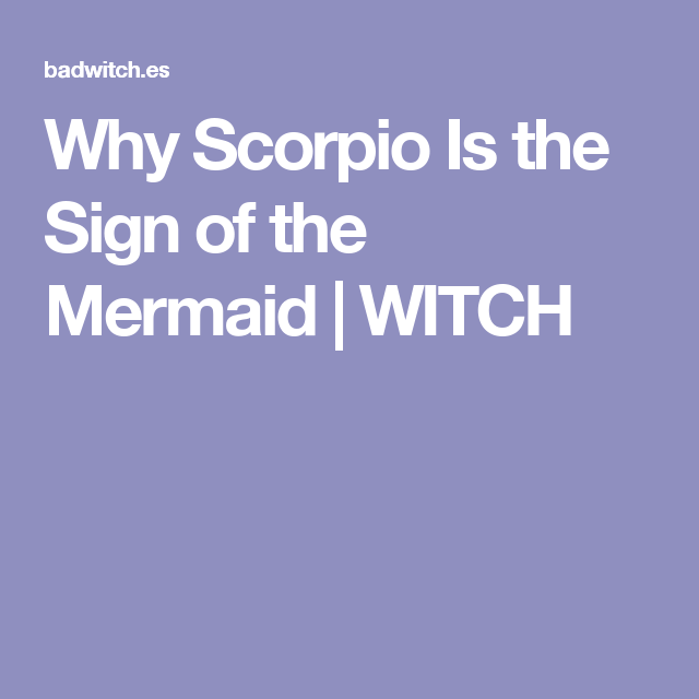 Why Scorpio Is the Sign of the Mermaid   WITCH   wicca