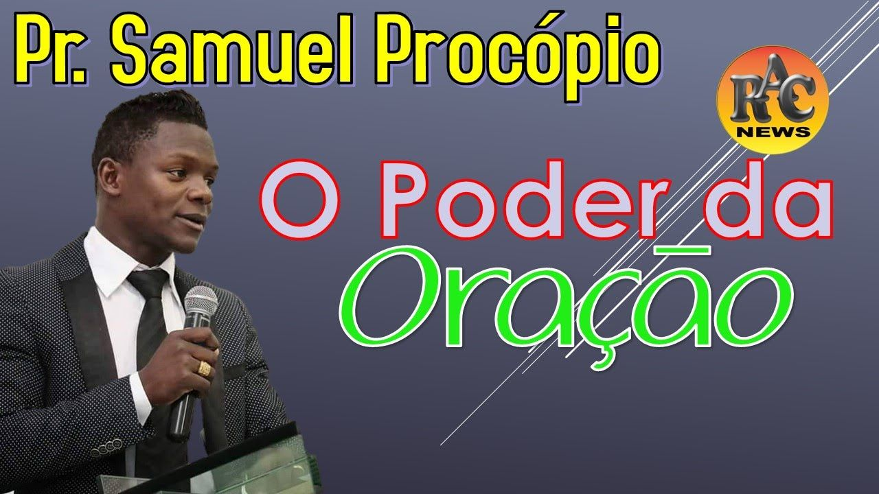 Pregação 2016 2017 - Pr Samuel Procopio - O Poder da Oração