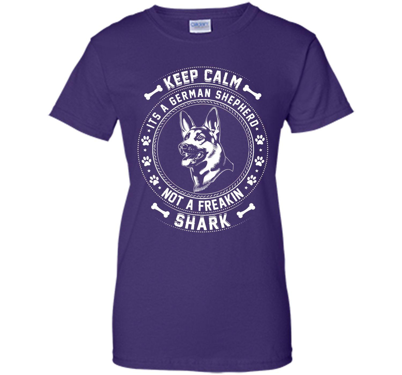 Keep Calm It's A German Shepherd Not A Freaking Shark T Shirt T-Shirt