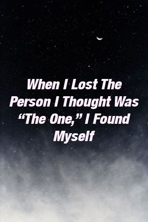 When I Lost The Person I Thought Was The One I Found Myself by relationnationxyz When I Lost The Person I Thought Was The One I Found Myself by relationnationxyz