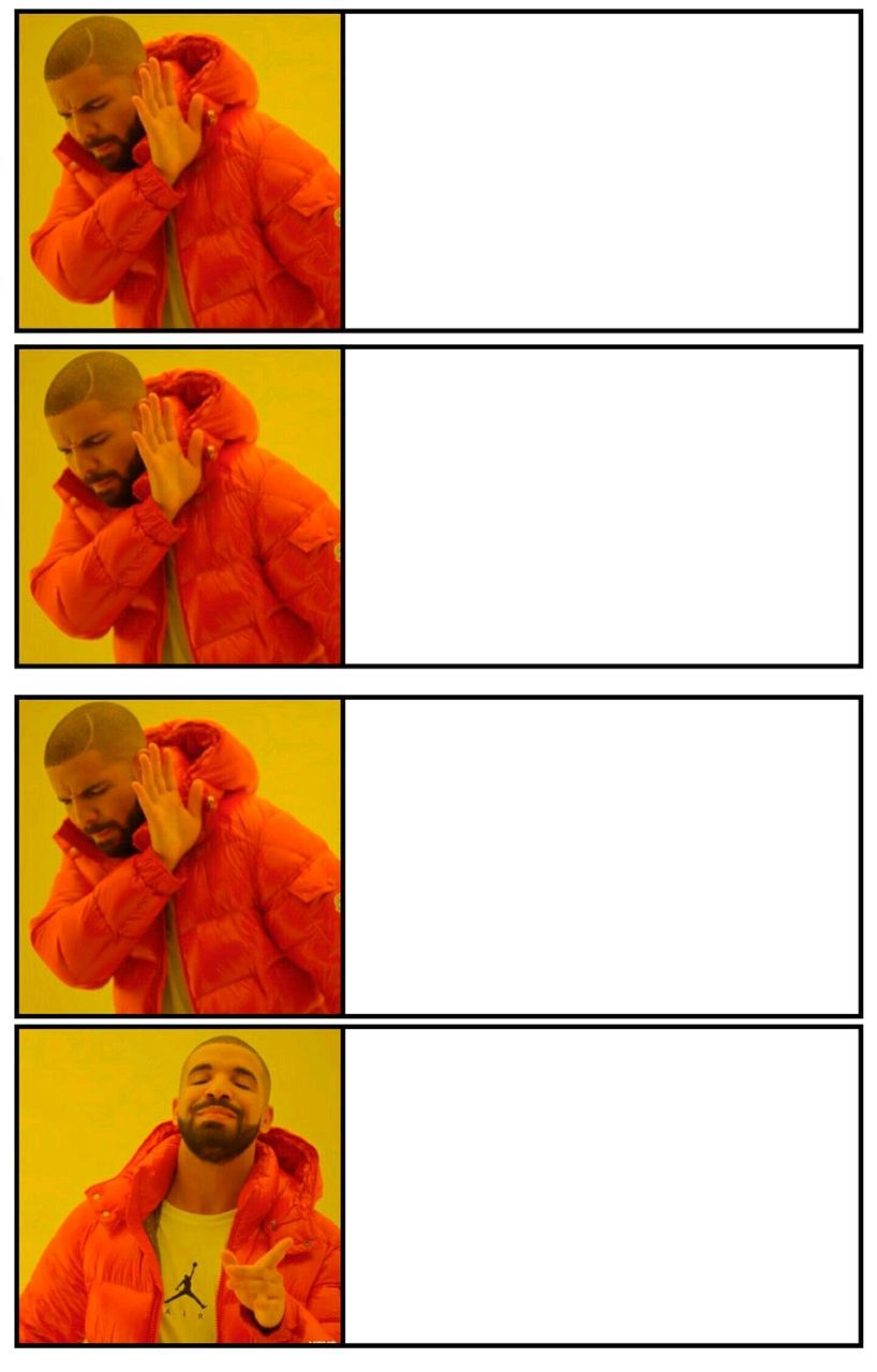 Drake 4 Panel Yes No Approval Disapprove Blank Meme Template