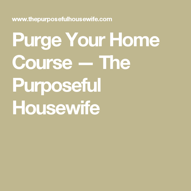 Purge Your Home Course — The Purposeful Housewife