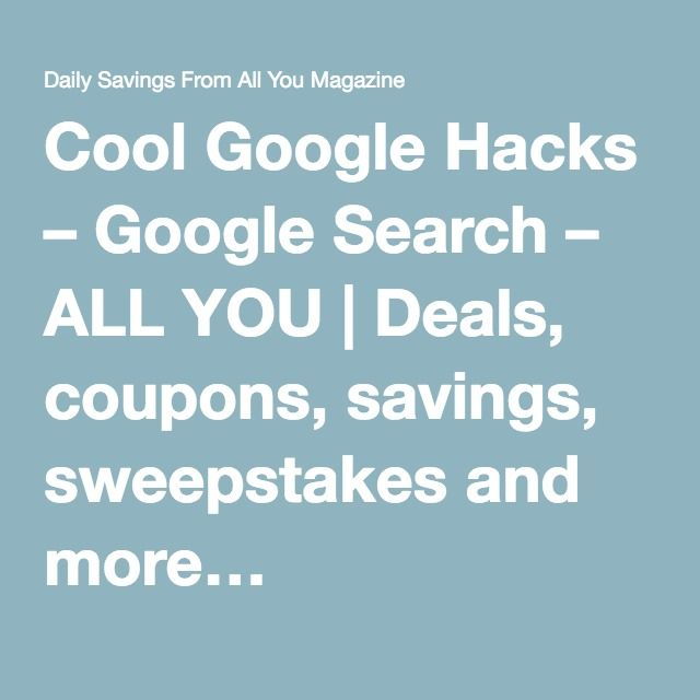Cool Google Hacks – Google Search – ALL YOU | Deals, coupons, savings, sweepstakes and more…
