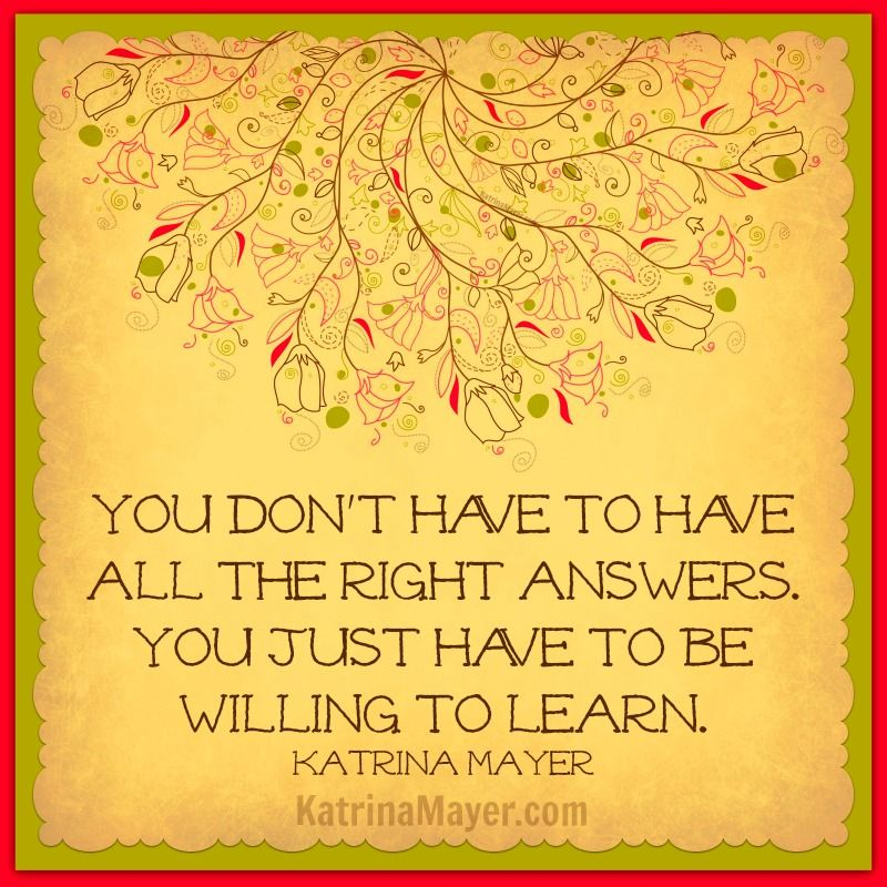 You Donu0027t Have To Have All The Right Answers. You Just Have To · Inspire  QuotesIdeasRandom ...