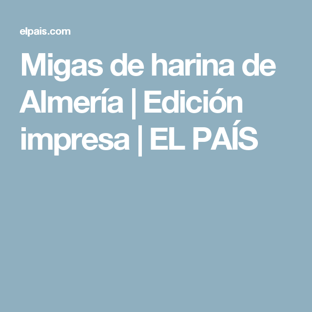 Migas de harina de Almería | Edición impresa | EL PAÍS