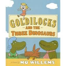 Goldilocks And The Three Dinosaurs By Mo Willems This Book Is A