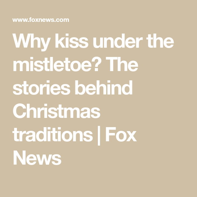 Why Kiss Under The Mistletoe? The Stories Behind Christmas