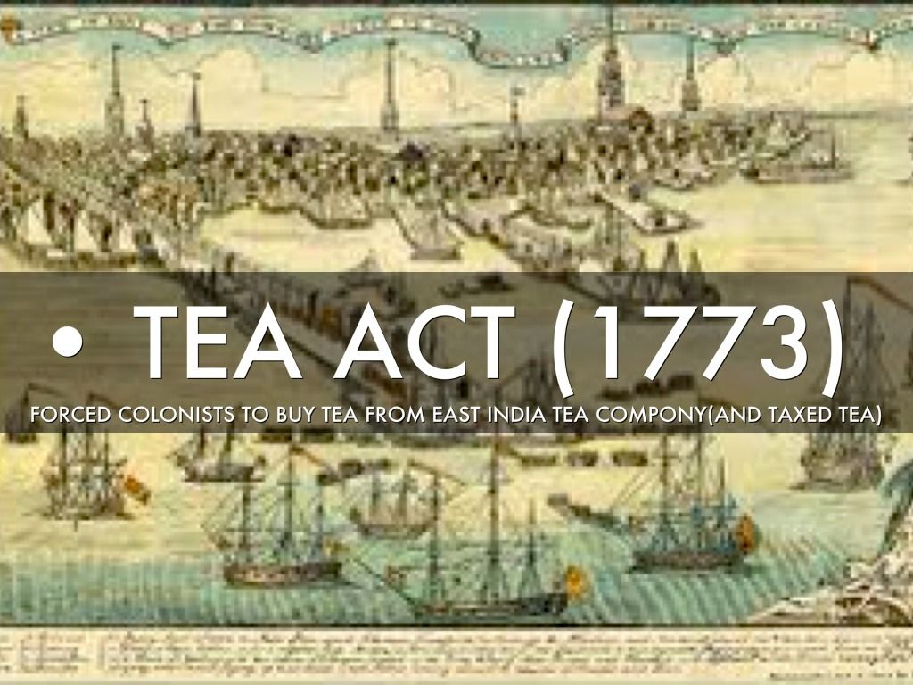 May 10 1773 The tea act was a punishment to the colonist