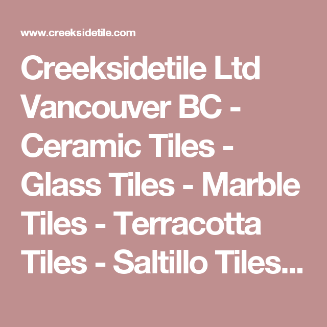 Creeksidetile Ltd Vancouver BC - Ceramic Tiles - Glass Tiles - Marble Tiles - Terracotta Tiles - Saltillo Tiles - Mexican Tiles