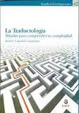 Traductología: Miradas para comprender su complejidad. Temas: el concepto de traducción, el surgimiento de la Traductología, la relación entre la lingüísitica y la traducción, la unidad de traducción, el concepto de equivalencia, el problema del sentido en la lexicografía y la relación entre traducción y cultura.