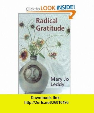 Radical Gratitude (9781570754487) Mary Jo Leddy , ISBN-10: 1570754489  , ISBN-13: 978-1570754487 ,  , tutorials , pdf , ebook , torrent , downloads , rapidshare , filesonic , hotfile , megaupload , fileserve