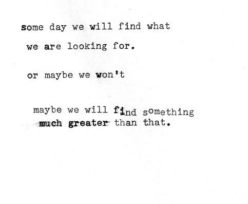 Someday We Will Find What We Are Looking For Words Quotes