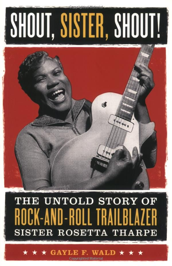 Amazon.com: Shout, Sister, Shout!: The Untold Story of Rock-and-Roll Trailblazer Sister Rosetta Tharpe: Gayle Wald