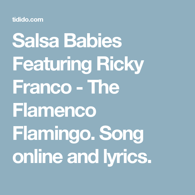 Salsa Babies Featuring Ricky Franco - The Flamenco Flamingo. Song online and lyrics.