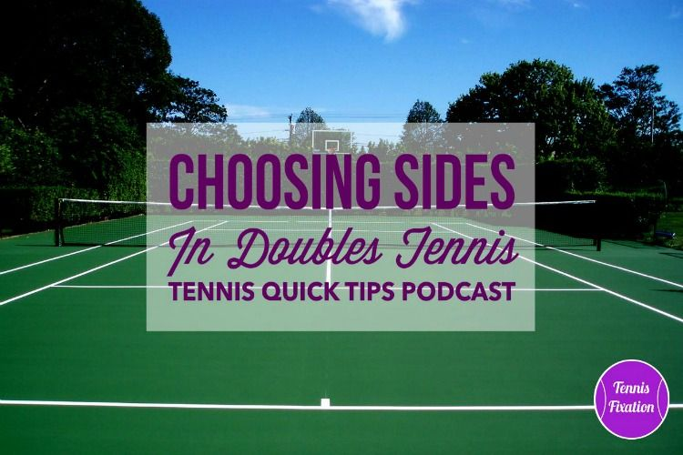 Choosing Sides In Doubles Tennis Tennis Quick Tips Podcast 108 Tennis Podcasts Doubles