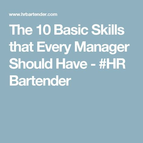 The 10 Basic Skills that Every Manager Should Have - #HR Bartender - bartender skills