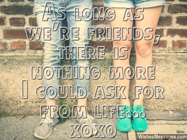 As Long As We're Friends, There's Nothing More I Could Ask