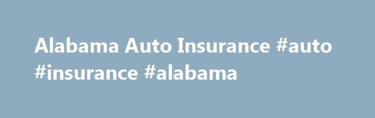 Alabama Auto Insurance #auto #insurance #alabama http://maryland.nef2.com/alabama-auto-insurance-auto-insurance-alabama/ # Alabama Auto Insurance Alabama has a variety of landscapes, cultures, and atmospheres throughout the state. From large cities to farming communities, Alabama auto insurance policies are designed to meet the unique needs of individuals based on their driving purposes and insurance needs. By understanding types of coverage, shopping around, and finding discounts, you can find