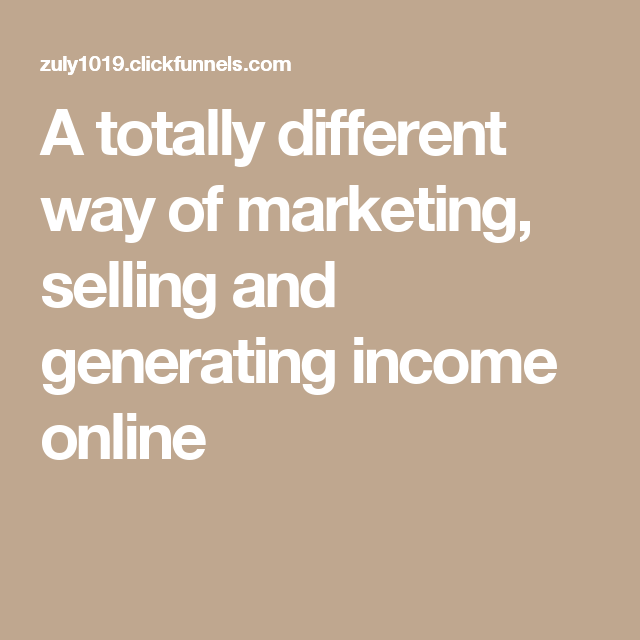 A totally different way of marketing, selling and generating income online