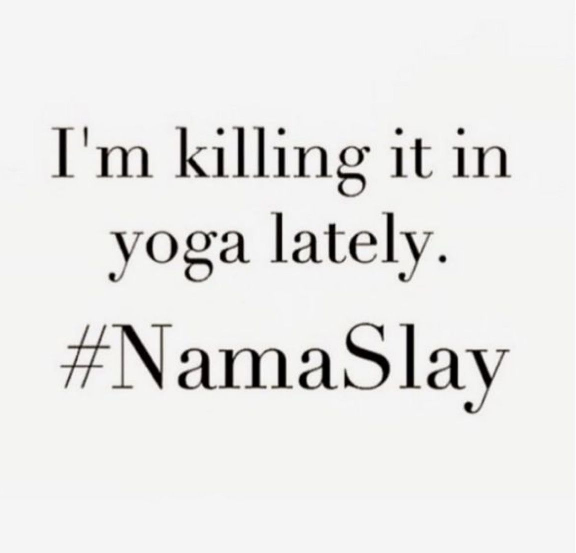Funny Yoga Quotes NamaSlay Everyday. Funny yoga quotes and thoughts. | Yoga | Yoga  Funny Yoga Quotes