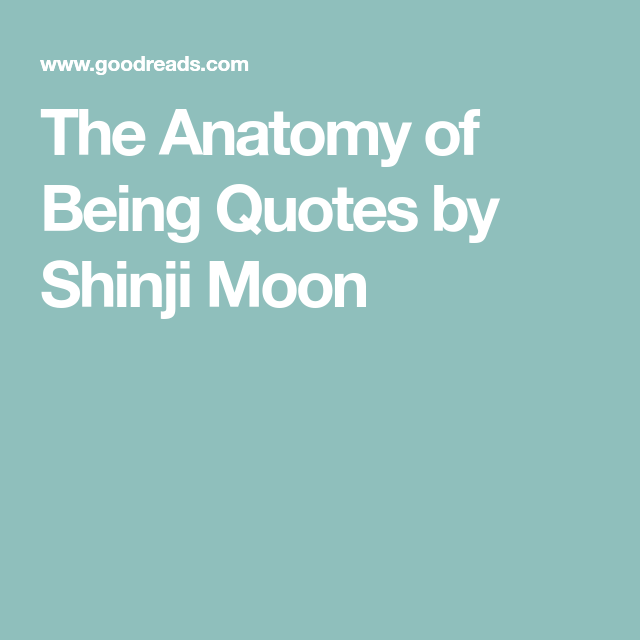 The Anatomy of Being Quotes by Shinji Moon | poetry notes ...