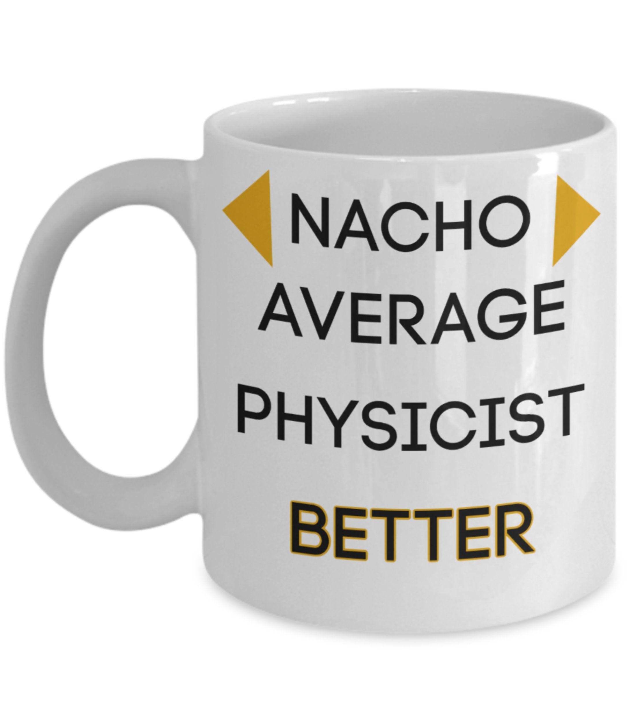 Nacho Average Physicist Physicist Gift Science Mug Funny