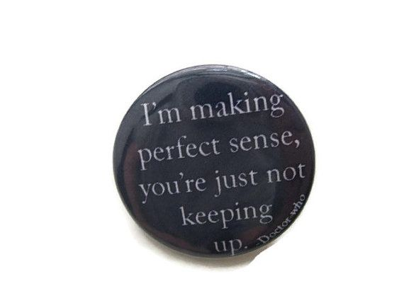 Hey, I found this really awesome Etsy listing at https://www.etsy.com/listing/157366209/doctor-who-im-making-perfect-sense