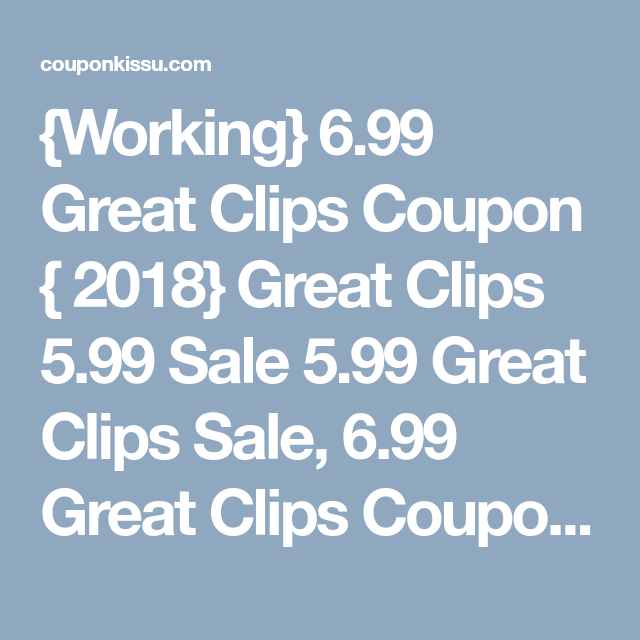 Working 6 99 Great Clips Coupon 2018 Great Clips 5 99 Sale 5 99