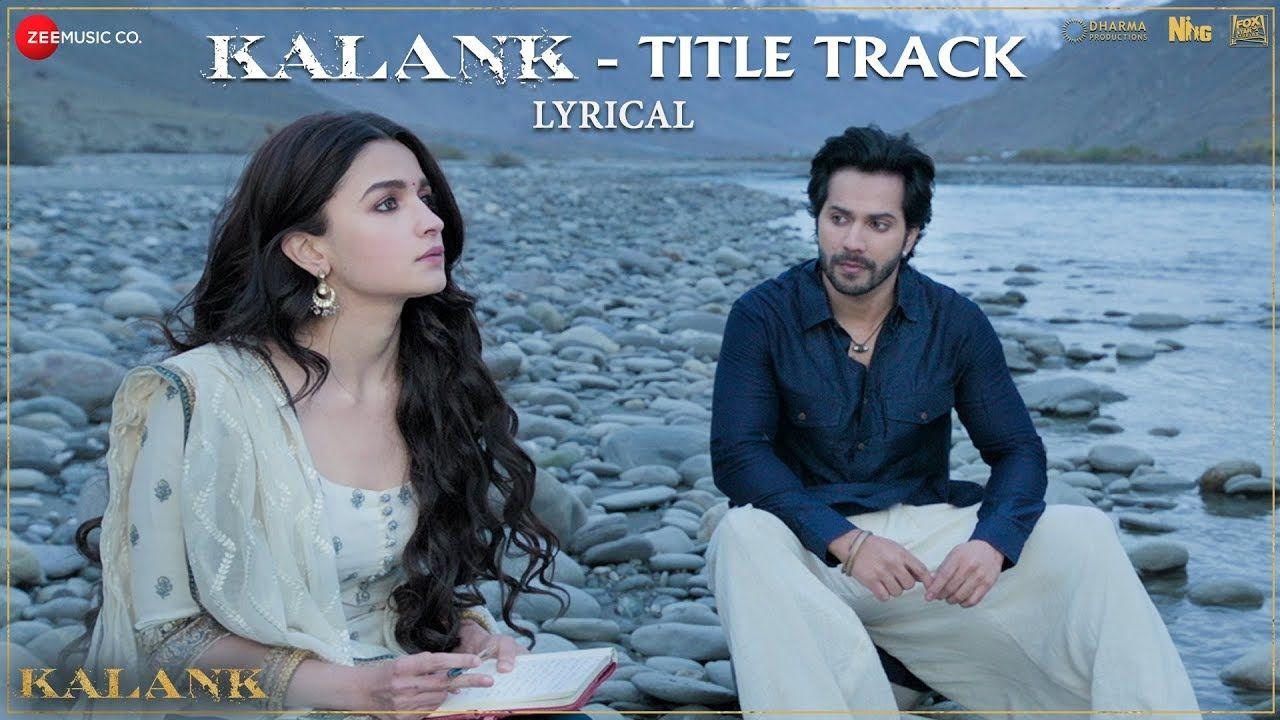 Kalank Title Track Lyrical Madhuri Sonakshi Alia Sanjay Aditya Varun Arijit Pritam Amitabh Youtube Latest Song Lyrics Lyrics Hindi Movie Song