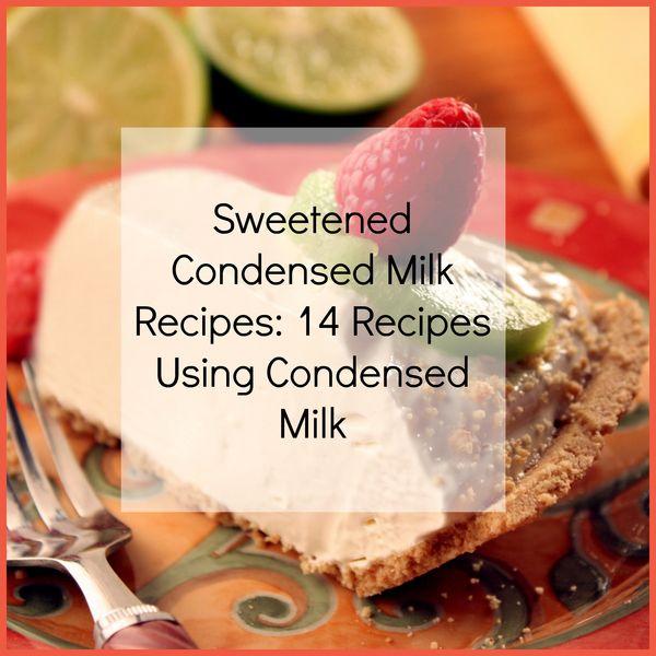 Sweetened Condensed Milk Recipes 14 Recipes Using Condensed Milk Condensed Milk Recipes Sweetened Condensed Milk Recipes Recipes Using Condensed Milk