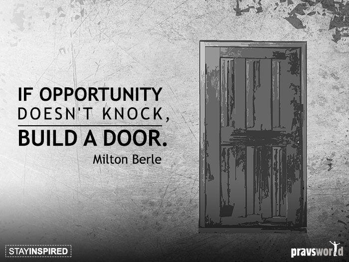 Pravs J If Opportunity Doesnt Knock Build A Door Life