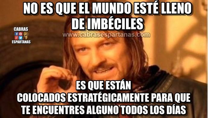 Imbeciles Estrategicamente Colocados Humor One Does Not Simply Just For Laughs