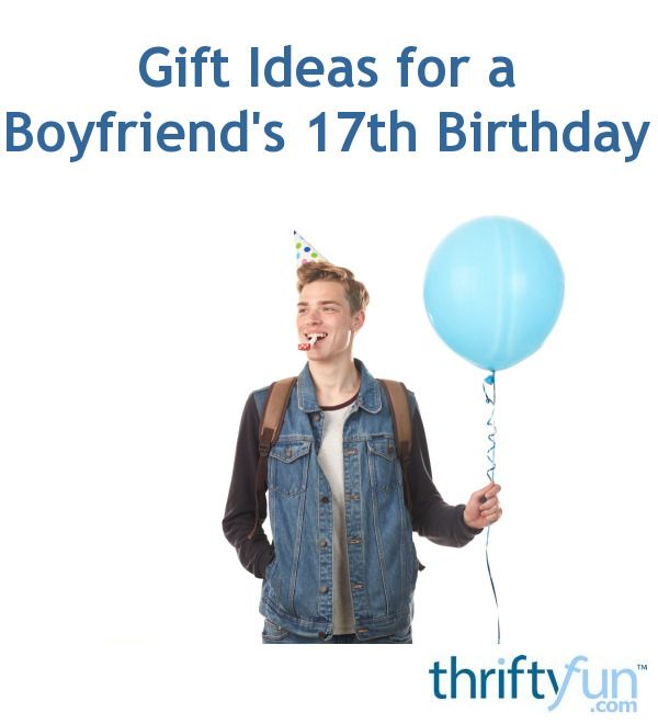 This Guide Contains Birthday Gift Ideas For A Boyfriends 17th If Your Boyfriend Is Turning 17 Year And You Need Here Are Some