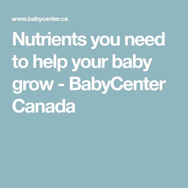 Nutrients you need to help your baby grow - BabyCenter ...