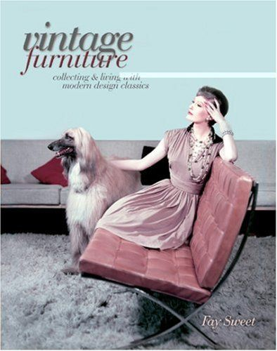 Vintage Furniture: Collecting & Living With Modern Design Classics by Fay Sweet