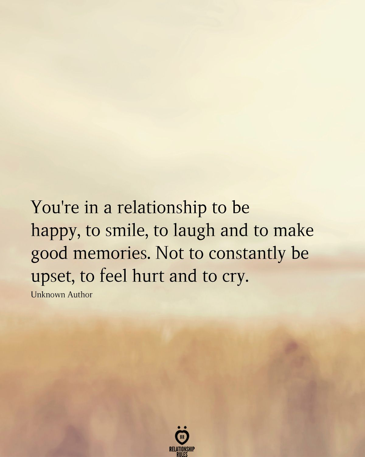 You're In A Relationship To Be Happy, To Smile, To Laugh And To Make Good Memories
