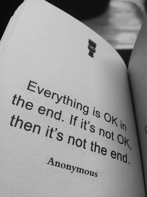 Everything Is Ok In The End If It S Not Ok Then It S Not The End Words Quotes Quotable Quotes Words