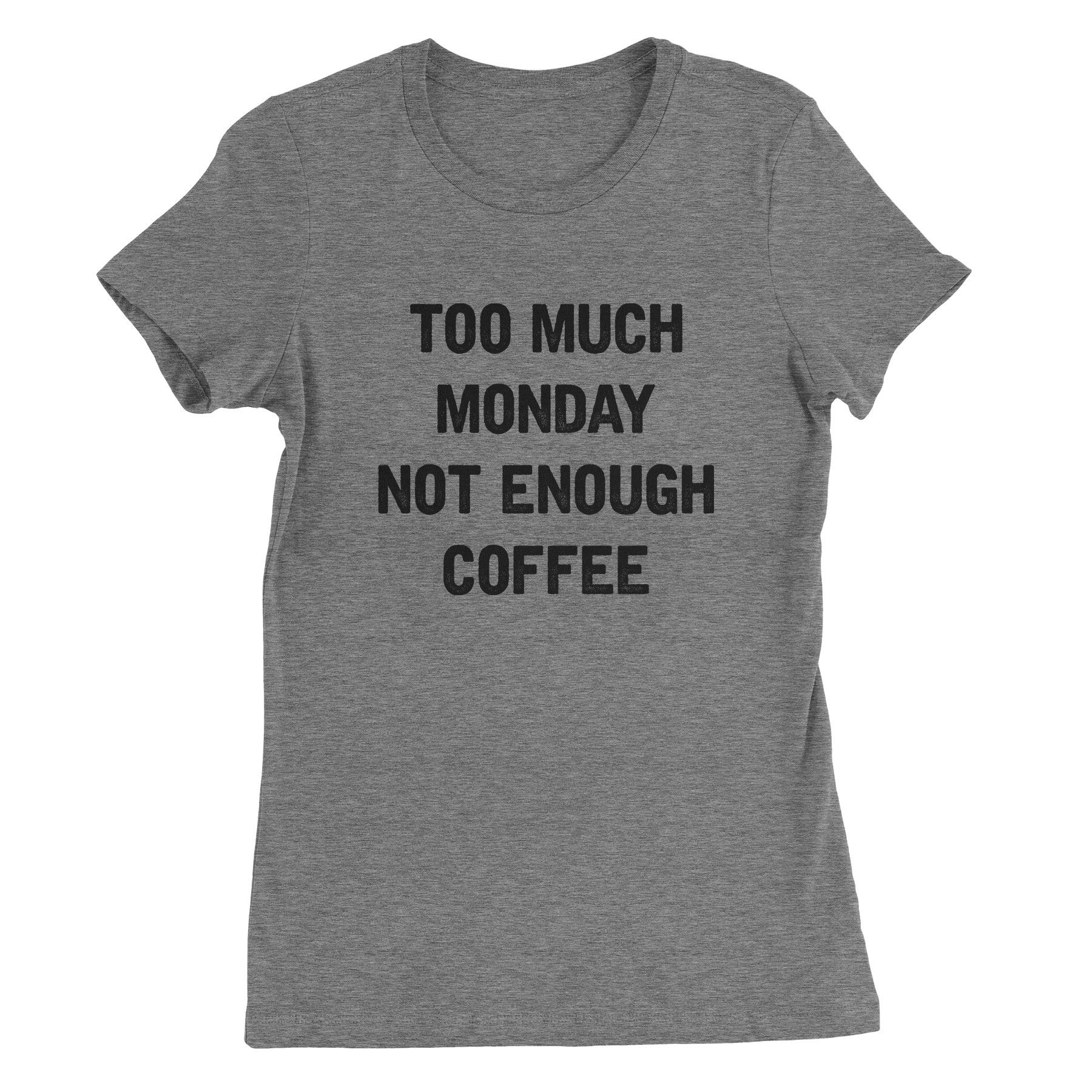 Too Much Monday not Enough Coffee  #tops #sayings #funny #clothes #quotes #womens #tees #sassy
