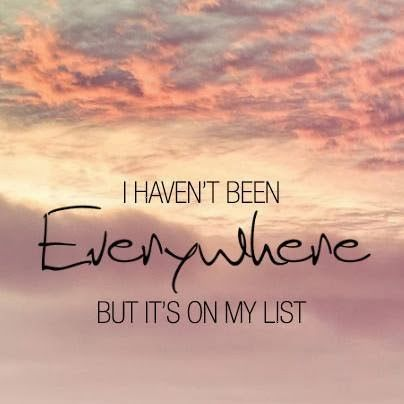 sayingpictures: I have not been everywhere but its on my list
