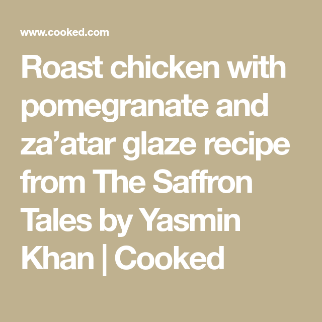 Roast chicken with pomegranate and za'atar glaze recipe from The Saffron Tales by Yasmin Khan | Cooked