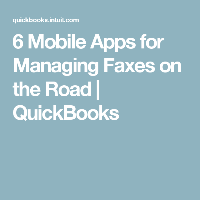 6 Mobile Apps for Managing Faxes on the Road QuickBooks