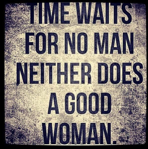 Time Waits For No Man Neither Does A Good Woman Quotes That