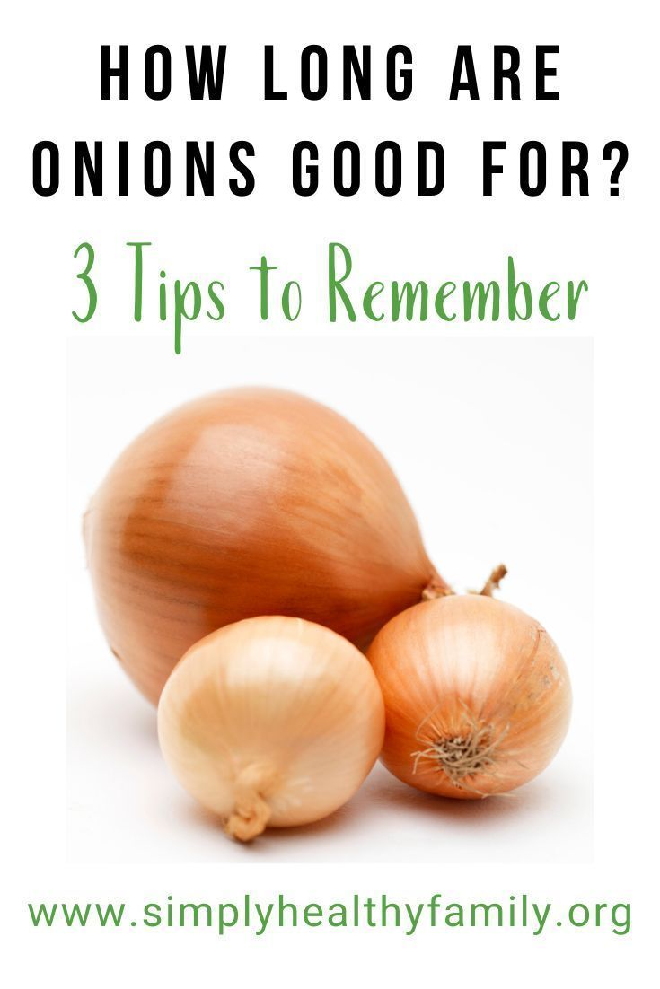 How long are onions good for 3 tips to remember in 2020