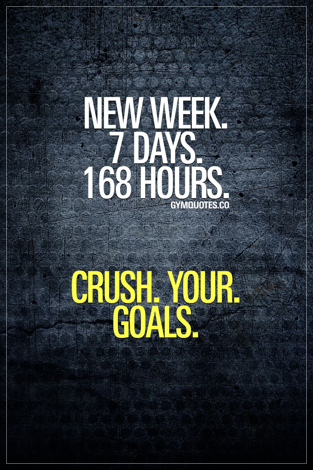 New week 7 days 168 hours Crush Your Goals