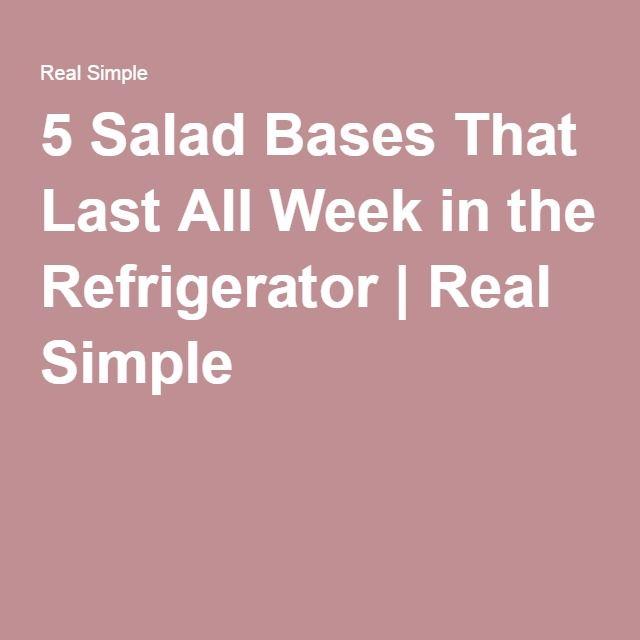 5 Salad Bases That Last All Week in the Refrigerator | Real Simple
