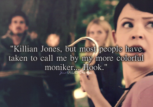 Just OUaT Things - Killian Jones, but most people have taken to call me by my more colorful moniker...Hook.