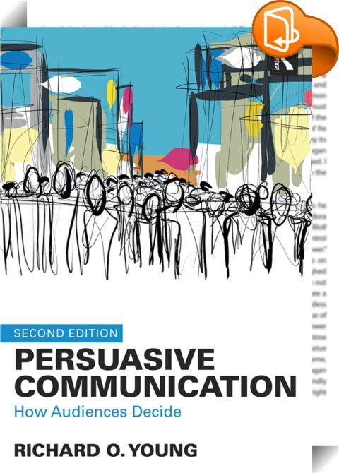 Persuasive Communication    ::  <P>This updated and expanded edition of <I>Persuasive Communication </I>offers a comprehensive introduction to persuasion and real-world decision making. Drawing on empirical research from social psychology, neuroscience, business communication research, cognitive science, and behavioral economics, Young reveals the thought processes of many different audiences—from investors to CEOs—to help students better understand why audiences make the decisions the...