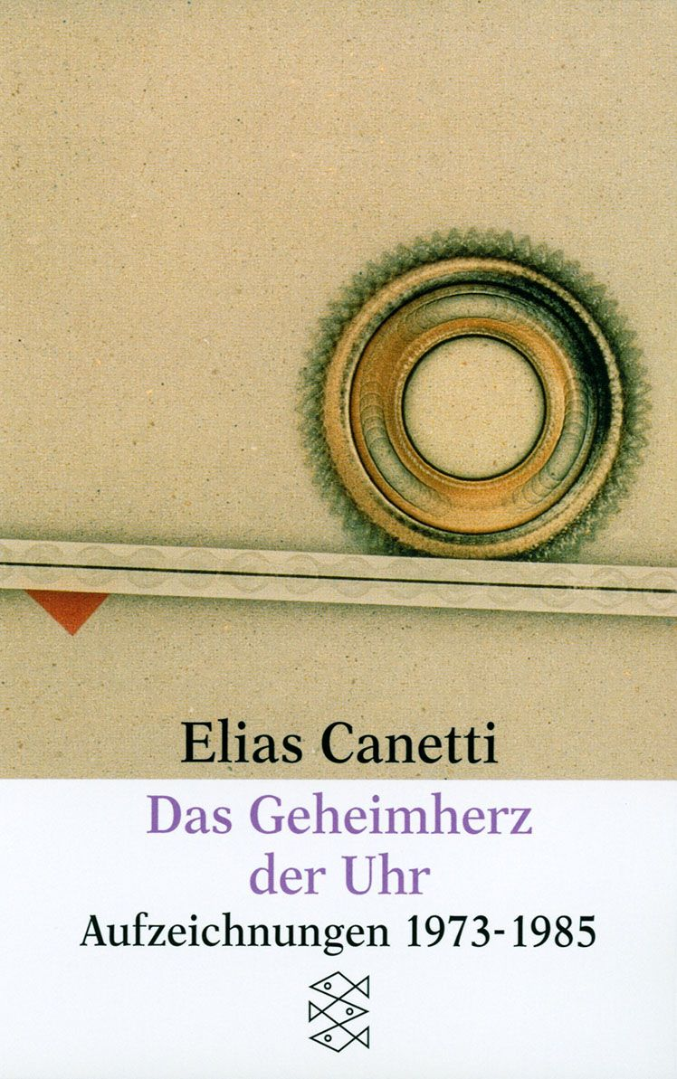 Elias Canetti | Das Geheimherz der Uhr. Aufzeichnungen 1973-1985