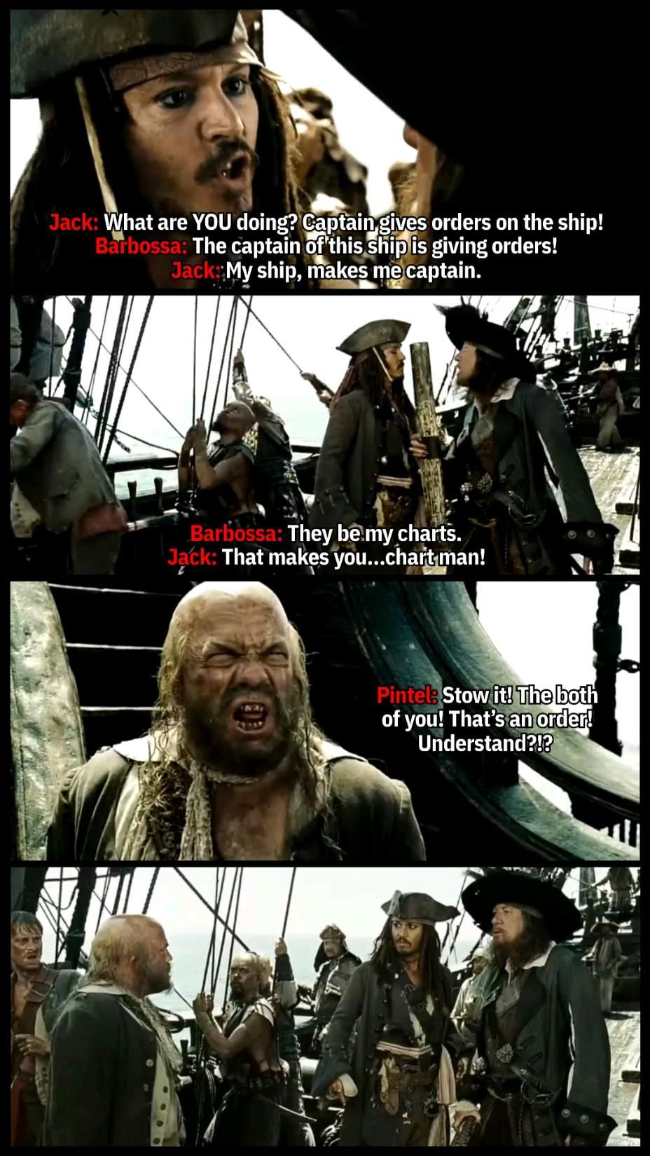 If you want to be Captain then, Act like Captain Jack Sparrow and Captain Barbossa.