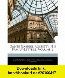 Dante Gabriel Rossetti His Family-Letters, Volume 2 (9781144819239) Dante Gabriel Rossetti, William Michael Rossetti , ISBN-10: 1144819237  , ISBN-13: 978-1144819239 ,  , tutorials , pdf , ebook , torrent , downloads , rapidshare , filesonic , hotfile , megaupload , fileserve